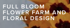 Full Bloom Flower Farm and Floral Design